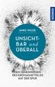 Unsichtbar und überall - Anke Wilde