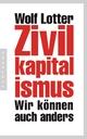 Zivilkapitalismus - Wolf Lotter