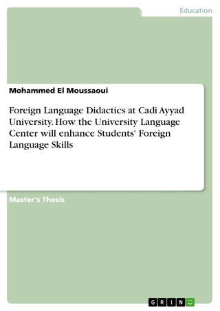 Foreign Language Didactics at Cadi Ayyad University. How the University Language Center will enhance Students' Foreign Language Skills - Mohammed El Moussaoui