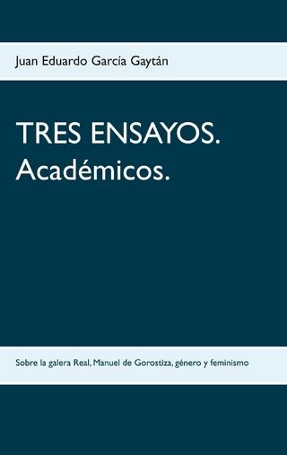 TRES ENSAYOS. Académicos. - Juan Eduardo García Gaytán