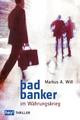 Bad Banker im Währungskrieg - Markus A. Will