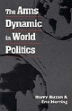 The Arms Dynamic in World Politics - Barry Buzan; Eric Herring