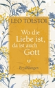 Wo die Liebe ist, da ist auch Gott - Leo Tolstoi