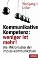 Kommunikative Kompetenz: weniger ist mehr! - Wolfgang J. Linker