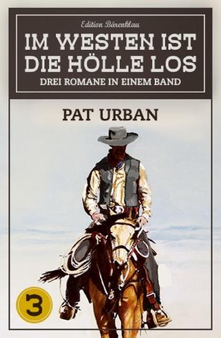 Im Westen ist die Hölle los - Western-Sonderedition Band 3 - Pat Urban
