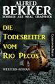 Die Todesreiter vom Rio Pecos - Alfred Bekker