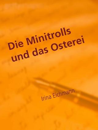 Die Minitrolls und das Osterei - Irina Eichmann