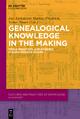 Genealogical Knowledge in the Making - Jost Eickmeyer; Markus Friedrich; Volker Bauer