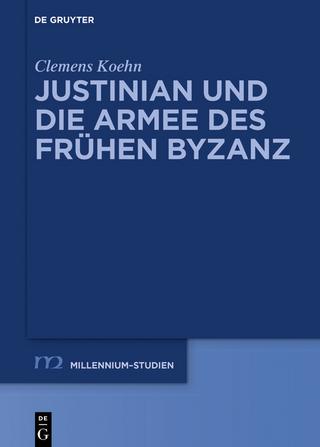Justinian und die Armee des frühen Byzanz - Clemens Koehn