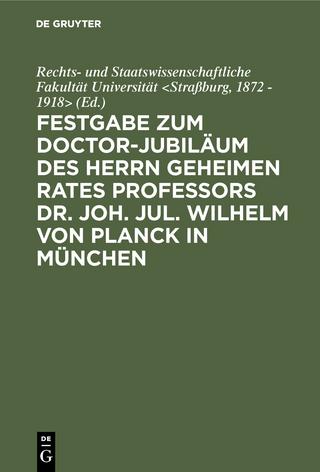 Festgabe zum Doctor-Jubiläum des Herrn geheimen Rates Professors Dr. Joh. Jul. Wilhelm von Planck in München - 1872 - 1918> / Rechts- und Staatswissenschaftliche Fakultät Universität <Straßburg
