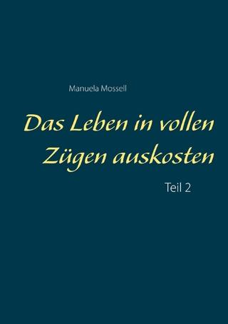 Das Leben in vollen Zügen auskosten - Manuela Mossell