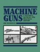 Machine Guns: A Pictorial, Tactical and Practical History (Blue Jacket Bks)