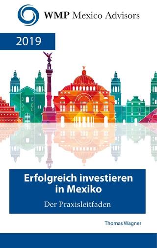Erfolgreich investieren in Mexiko - Thomas Wagner