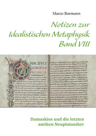 Notizen zur Idealistischen Metaphysik VIII - Marco Bormann