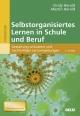 Selbstorganisiertes Lernen in Schule und Beruf - Cindy Herold;  Martin Herold