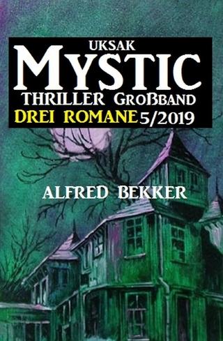 Uksak Mystic Thriller Großband 5/2019 - Drei Romane - Alfred Bekker