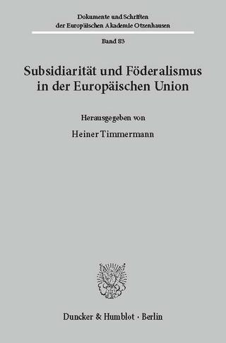 Subsidiarität und Föderalismus in der Europäischen Union. - Heiner Timmermann