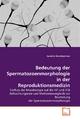 Bedeutung der Spermatozoenmorphologie in der Reproduktionsmedizin - Isabella Mosshammer
