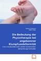 Die Bedeutung der Physiotherapie bei angeborener Klumpfussdeformität - Barbara Gressbach;  Valerie Seger