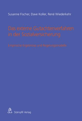 Das externe Gutachtenverfahren in der Sozialversicherung - Susanne Fischer; Dave Koller; René Wiederkehr