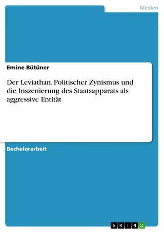 Der Leviathan. Politischer Zynismus und die Inszenierung des Staatsapparats als aggressive Entität - Emine Bütüner