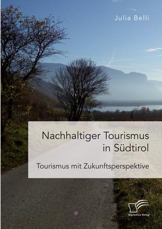 Nachhaltiger Tourismus in Südtirol - Julia Belli