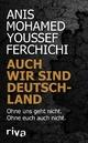 Auch wir sind Deutschland - Anis Mohamed Youssef Ferchichi; Anis Mohamed Youssef; Staiger Ferchichi