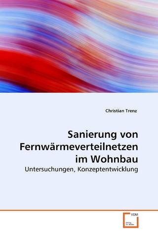 Sanierung von Fernwärmeverteilnetzen im Wohnbau - Christian Trenz