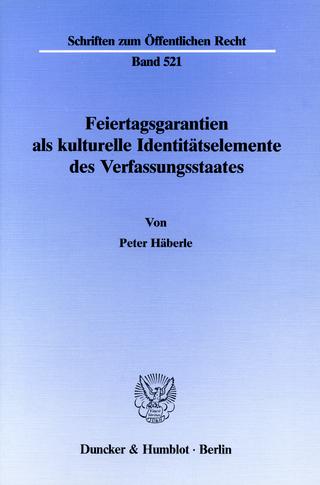 Feiertagsgarantien als kulturelle Identitätselemente des Verfassungsstaates. - Peter Häberle