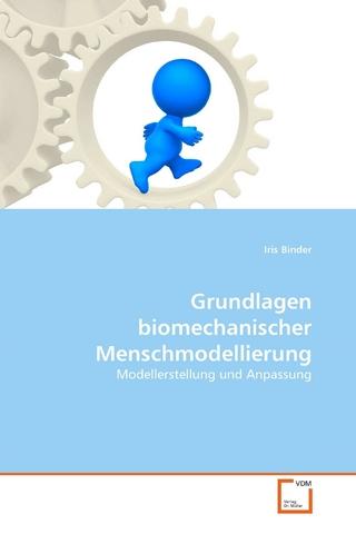 Grundlagen biomechanischer Menschmodellierung - Iris Binder