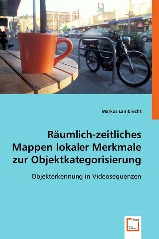 Räumlich-zeitliches Mappen lokaler Merkmale zur Objektkategorisierung - Markus Lambrecht