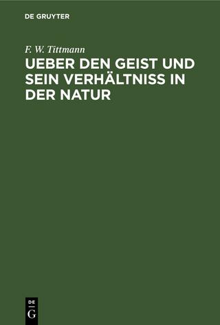 Ueber den Geist und sein Verhältniß in der Natur - F. W. Tittmann