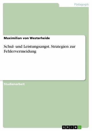 Schul- und Leistungsangst. Strategien zur Fehlervermeidung - Maximilian von Westerheide