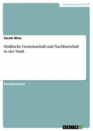 Städtische Gemeinschaft und Nachbarschaft in der Stadt - Sarah Wies