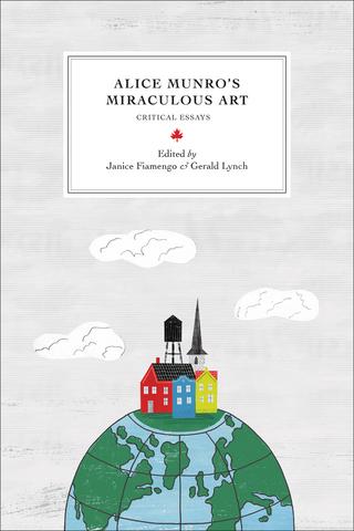 Alice Munro?s Miraculous Art - Janice Fiamengo; Gerald Lynch