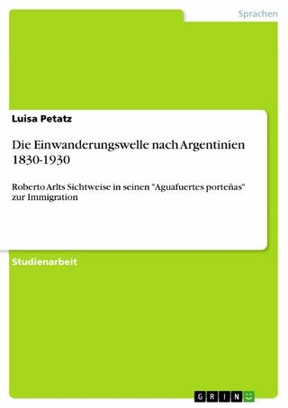 Die Einwanderungswelle nach Argentinien 1830-1930 - Luisa Petatz