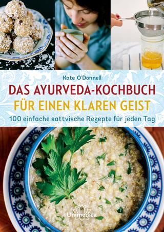 Ayurveda-Kochen für einen klaren Geist - Kate O'Donnell
