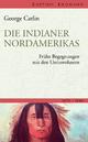Die Indianer Nordamerikas - George Catlin;  Ernst Bartsch