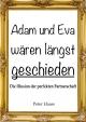 Eva und Adam wären längst geschieden – Die Illusion der perfekten Partnerschaft - Peter Haass