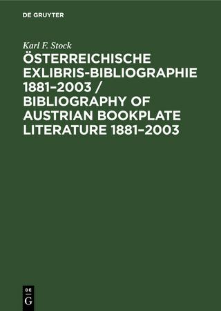 Österreichische Exlibris-Bibliographie 1881?2003 / Bibliography of Austrian bookplate literature 1881?2003 - Karl F. Stock