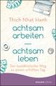achtsam arbeiten achtsam leben - Thich Nhat Hanh