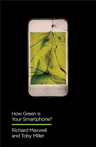 How Green is Your Smartphone? - Richard Maxwell; Toby Miller