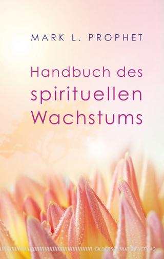 Handbuch des spirituellen Wachstums - Mark L. Prophet