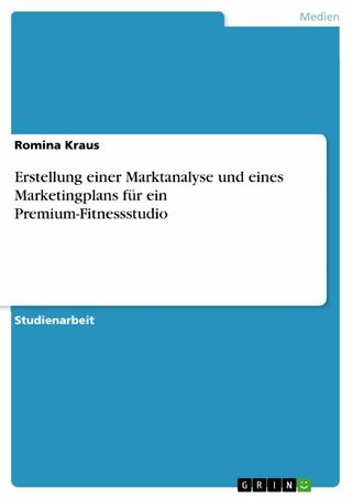 Erstellung einer Marktanalyse und eines Marketingplans für ein Premium-Fitnessstudio - Romina Kraus