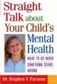 Straight Talk About Your Child''s Mental Health