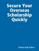 Secure Your Overseas Scholarship Quickly - Scholarship Fellow