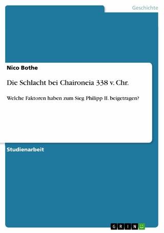 Die Schlacht bei Chaironeia 338 v. Chr. - Nico Bothe