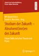 Studium der Zukunft – Absolvent(inn)en der Zukunf - Ulf-Daniel Ehlers; Sarah A. Meertens
