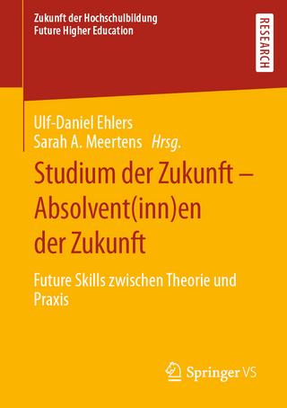Studium der Zukunft ? Absolvent(inn)en der Zukunft - Ulf-Daniel Ehlers; Sarah A. Meertens