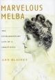 Marvelous Melba: The Extraordinary Life of a Great Diva